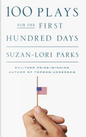 100 Plays for the First Hundred Days by Suzan-Lori Parks