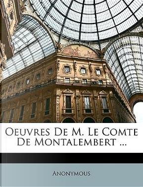 Oeuvres De M. Le Comte De Montalembert ... by ANONYMOUS
