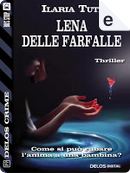 Lena delle farfalle by Ilaria Tuti