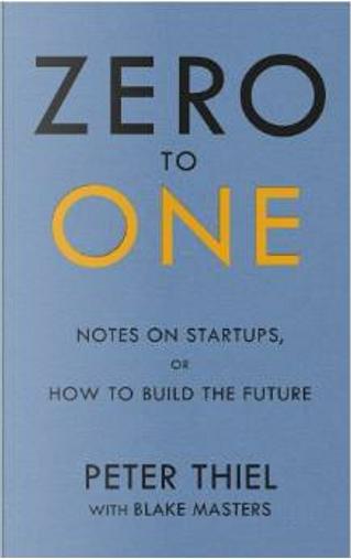 Zero to One by Blake Masters, Peter Thiel