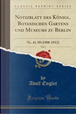 Notizblatt des Königl. Botanischen Gartens und Museums zu Berlin, Vol. 5 by Adolf Engler