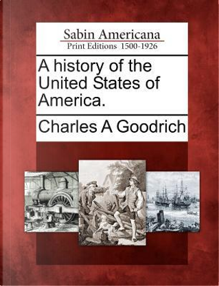 A History of the United States of America by Charles A. Goodrich