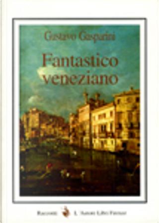 Fantastico veneziano by Gustavo Gasparini