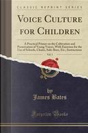 Voice Culture for Children, Vol. 1 by James Bates