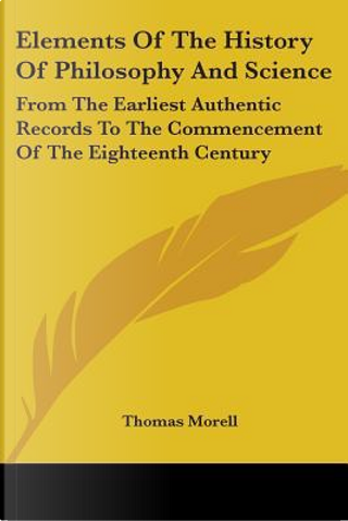 Elements of the History of Philosophy and Science by Thomas Morell