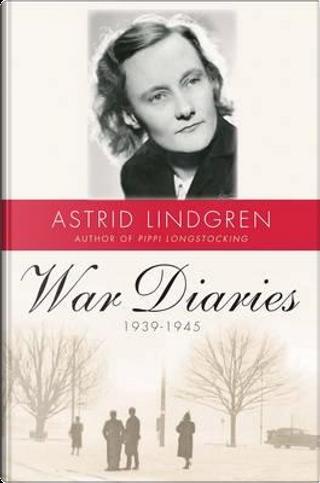 War Diaries 1939-1945 by Astrid Lindgren