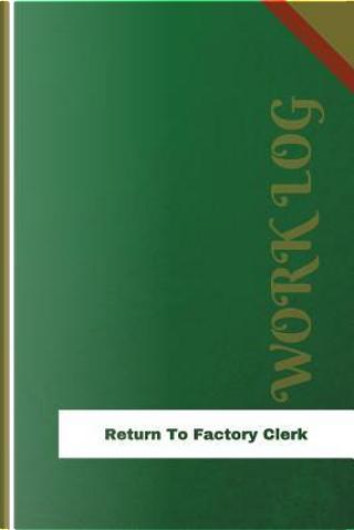 Return to Factory Clerk Work Log by Orange Logs