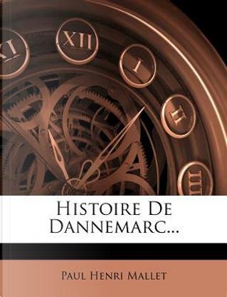 Histoire de Dannemarc... by Paul Henri Mallet