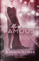 More Than Famous, Famous Novel Two by Kahlen Aymes
