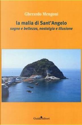 La malia di Sant'Angelo. Sogno e bellezza, nostalgia e illusione by Gherardo Mengoni