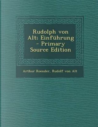 Rudolph Von Alt; Einfuhrung - Primary Source Edition by Arthur Roessler