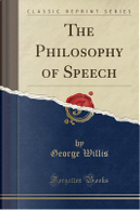 The Philosophy of Speech (Classic Reprint) by George Willis