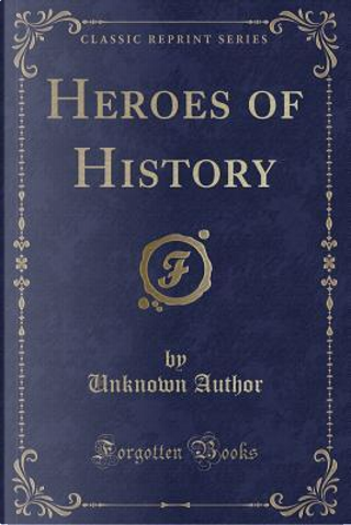 Heroes of History (Classic Reprint) by Author Unknown