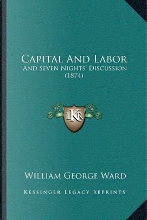 Capital and Labor by William George Ward