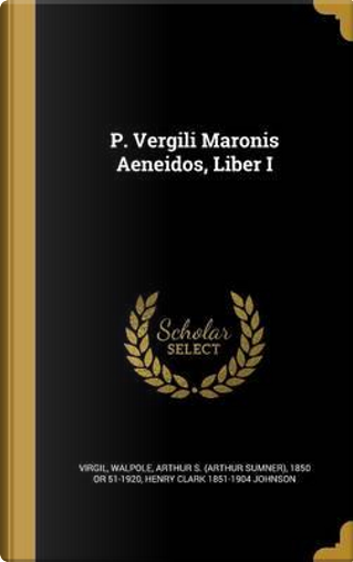P VERGILI MARONIS AENEIDOS LIB by Henry Clark 1851-1904 Johnson
