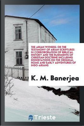 The Arian Witness by K. M. Banerjea