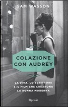 Colazione con Audrey by Sam Wasson