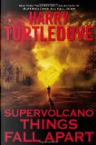 Supervolcano: Things Fall Apart by Harry Turtledove