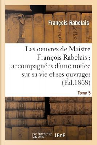 Les Oeuvres de Maistre François Rabelais by Rabelais-F
