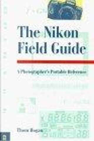 The Nikon Field Guide by Thom Hogan, Thom Hogon