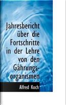 Jahresbericht Ber Die Fortschritte in Der Lehre Von Den G Hrungs-Organismen by Alfred Koch