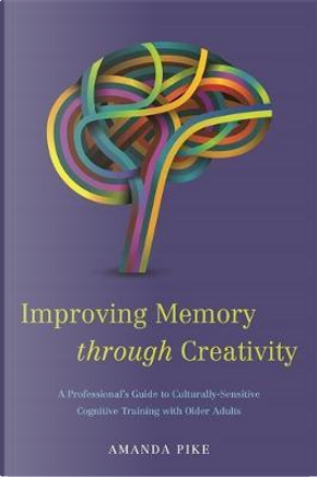 Improving Memory Through Creativity by Amanda Alders Pike