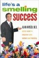 Life's a Smelling Success by Alan Hirsch