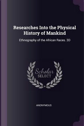 Researches Into the Physical History of Mankind by ANONYMOUS