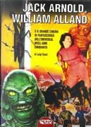 Jack Arnold, William Alland e il grande cinema di fantascienza dell'Universal negli anni Cinquanta by Luigi Cozzi