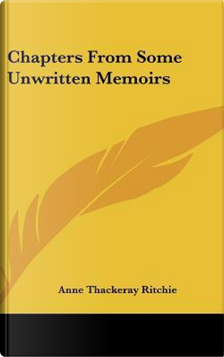 Chapters from Some Unwritten Memoirs by Anne Thackeray Ritchie
