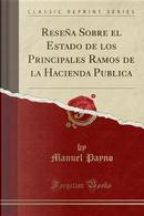 Reseña Sobre el Estado de los Principales Ramos de la Hacienda Publica (Classic Reprint) by Manuel Payno
