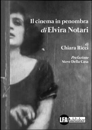 Il cinema in penombra di Elvira Notari by Chiara Ricci