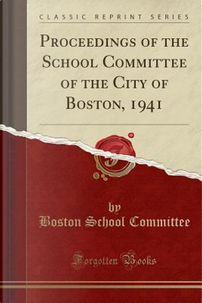 Proceedings of the School Committee of the City of Boston, 1941 (Classic Reprint) by Boston School Committee