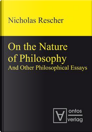 On the Nature of Philosophy and Other Philosophical Essays by Nicholas Rescher
