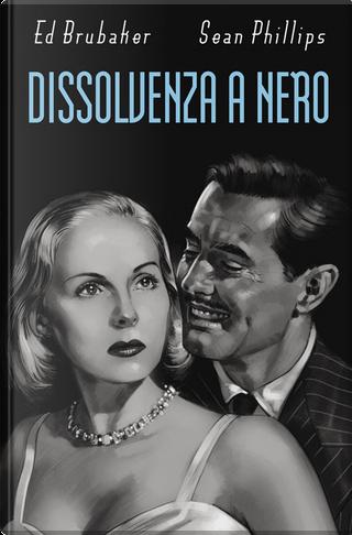 Dissolvenza a nero by Ed Brubaker, Sean Phillips