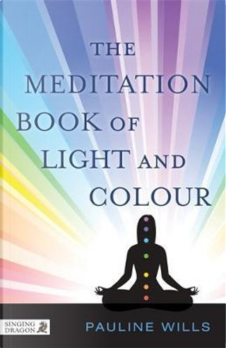The Meditation Book of Light and Colour by Pauline Wills