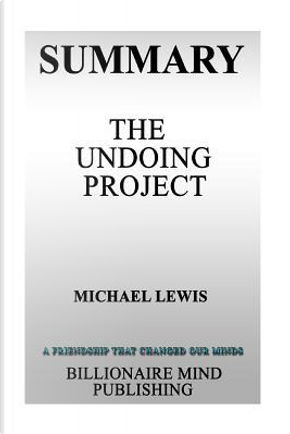 The Undoing Project by Billionaire Mind Publishing