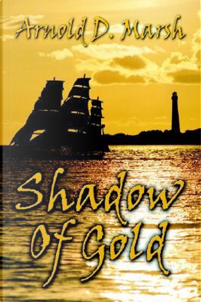 Shadow of Gold by Arnold D. Marsh