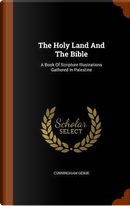 The Holy Land and the Bible by Cunningham Geikie