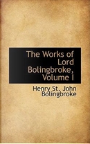 The Works of Lord Bolingbroke by Henry St. John, Viscount Bolingbroke