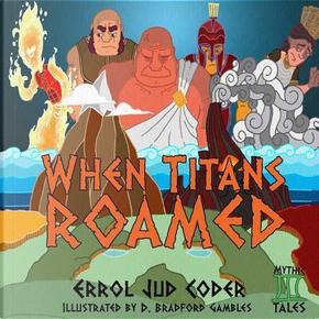 When Titans Roamed by Errol Jud Coder