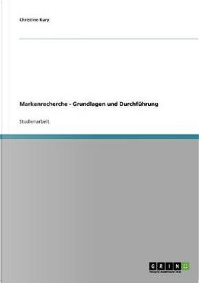 Markenrecherche - Grundlagen und Durchführung by Christine Kury