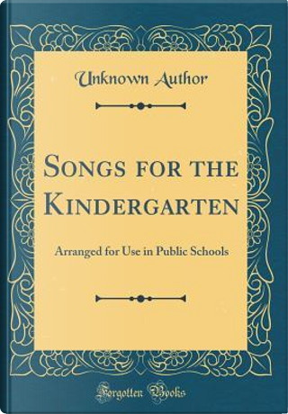 Songs for the Kindergarten by Author Unknown