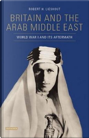 Britain and the Arab Middle East by Robert H. Lieshout
