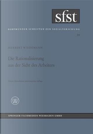 Die Rationalisierung Aus Der Sicht Des Arbeiters by Herbert Wiedemann