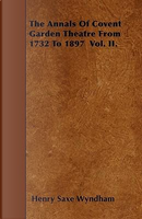 The Annals Of Covent Garden Theatre From 1732 To 1897  Vol. II by Henry Saxe Wyndham