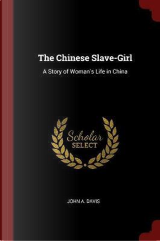 The Chinese Slave-Girl by John A. Davis