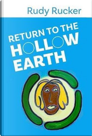 Return to the Hollow Earth by Rudy Rucker