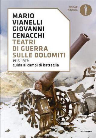 Teatri di guerra sulle Dolomiti by Giovanni Cenacchi, Mario Vianelli