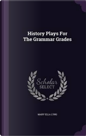 History Plays for the Grammar Grades by Mary Ella Lyng